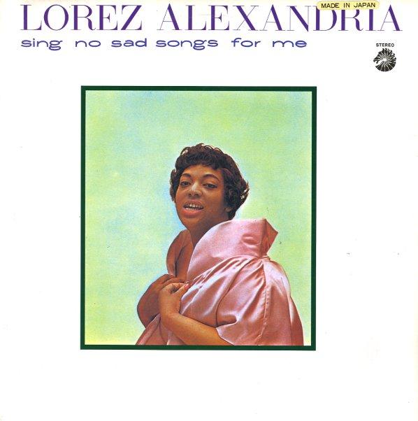 Lorez Alexandria - Sing No Sad Songs For Me