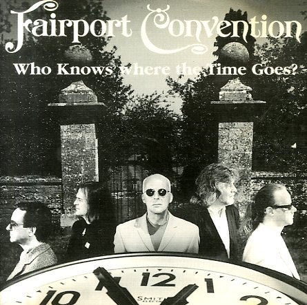 Fairport Convention : Who Knows Where The Time Goes? (CD ...