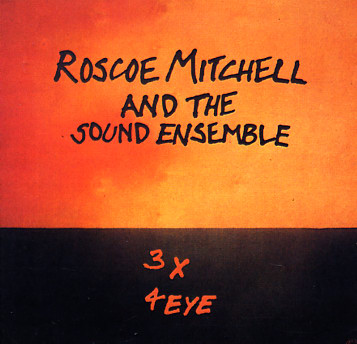 Roscoe Mitchell & The Sound Ensemble : 3 X 4 Eye (CD ...