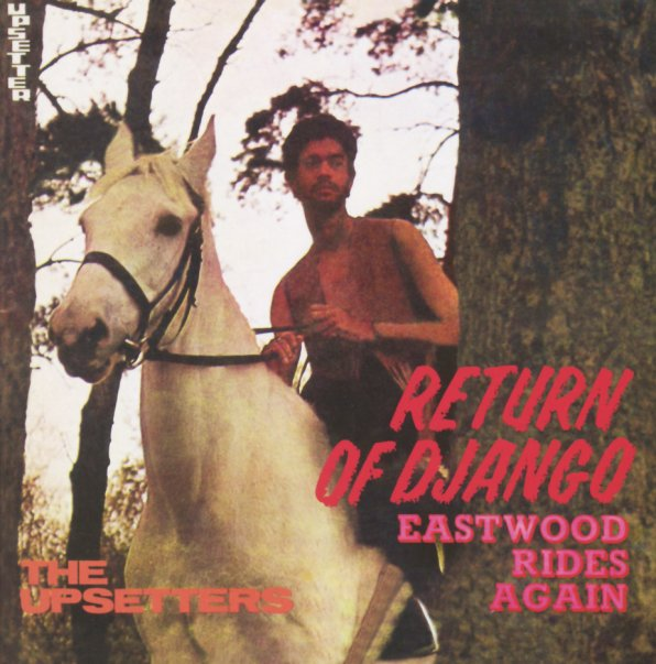 Lee Scratch Perry & The Upsetters : Return Of Django/Eastwood Rides