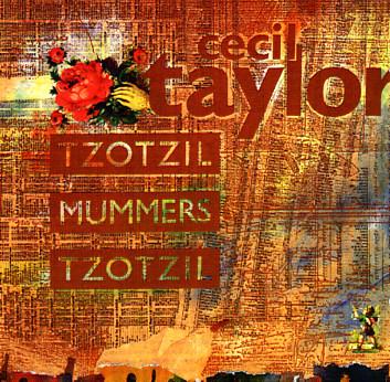 Cecil Taylor - Tzotzil / Mummers / Tzotzil